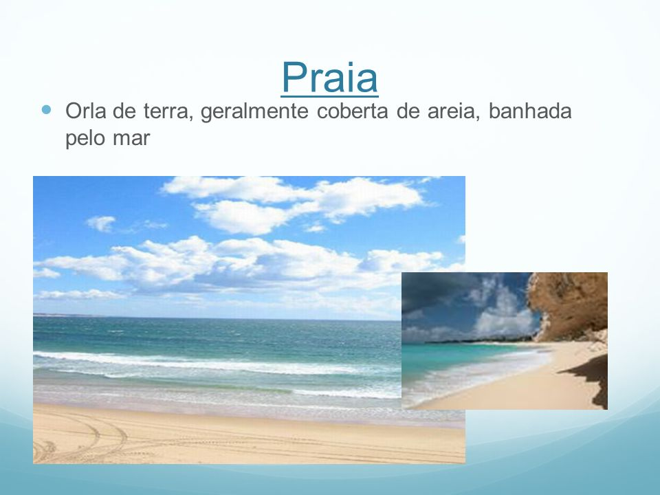 Praia Orla de terra, geralmente coberta de areia, banhada pelo mar