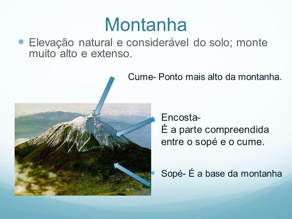 Montanha Elevação natural e considerável do solo; monte muito alto e extenso. Cume- Ponto mais alto da montanha.