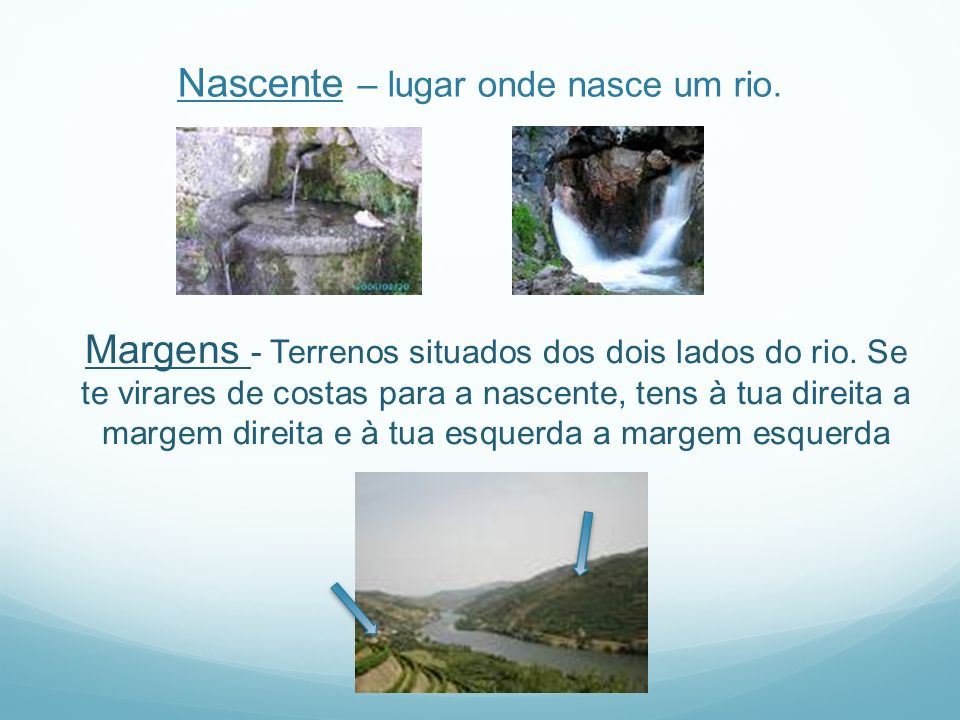 Nascente – lugar onde nasce um rio.