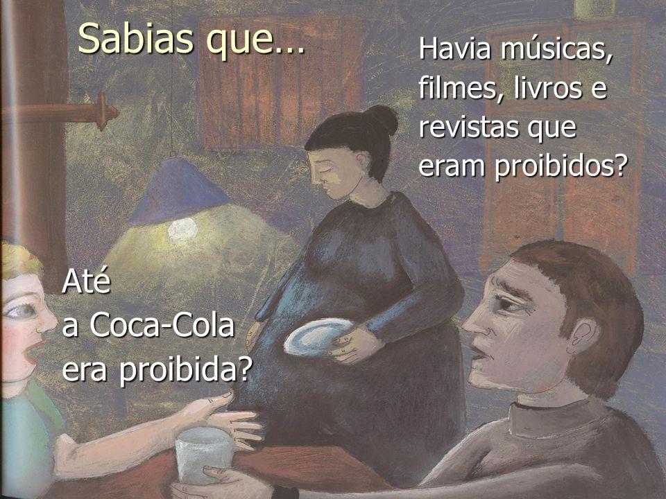 Sabias que… Até a Coca-Cola era proibida Havia músicas,