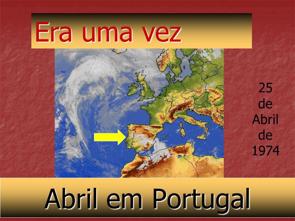 Era uma vez 25 de Abril 1974 Abril em Portugal
