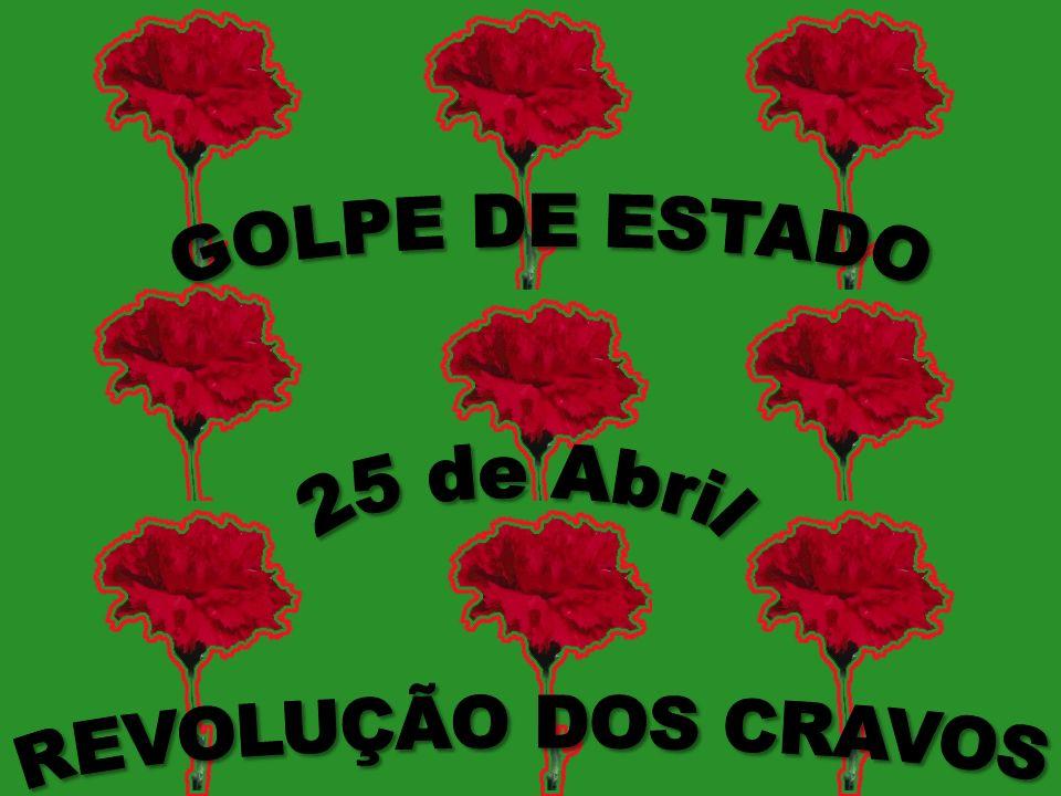 GOLPE DE ESTADO 25 de Abril REVOLUÇÃO DOS CRAVOS
