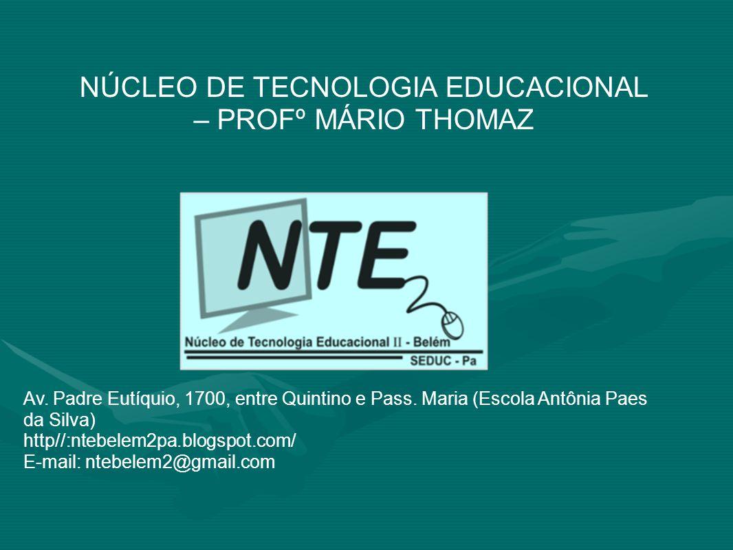 NÚCLEO DE TECNOLOGIA EDUCACIONAL – PROFº MÁRIO THOMAZ