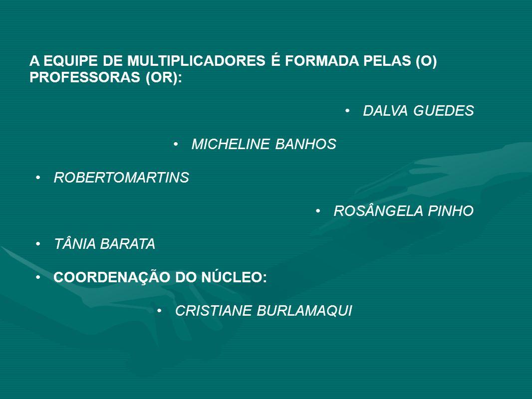 A EQUIPE DE MULTIPLICADORES É FORMADA PELAS (O) PROFESSORAS (OR):
