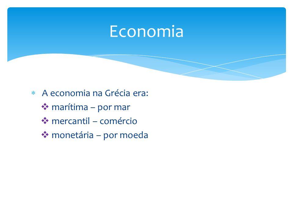 Economia A economia na Grécia era: marítima – por mar