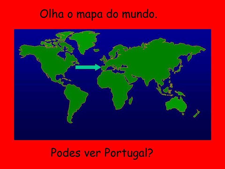 Olha o mapa do mundo. Podes ver Portugal