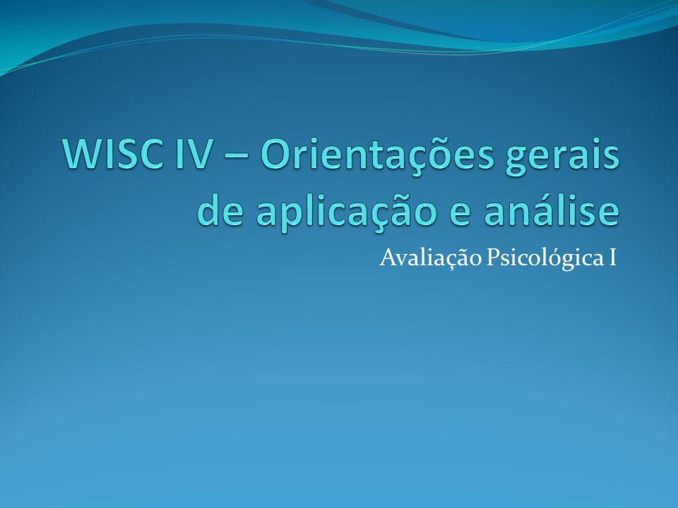 WISC IV – Orientações gerais de aplicação e análise