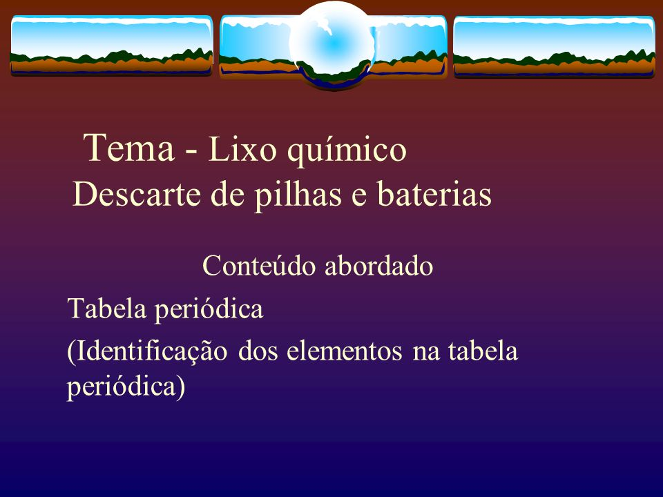 Tema - Lixo químico Descarte de pilhas e baterias