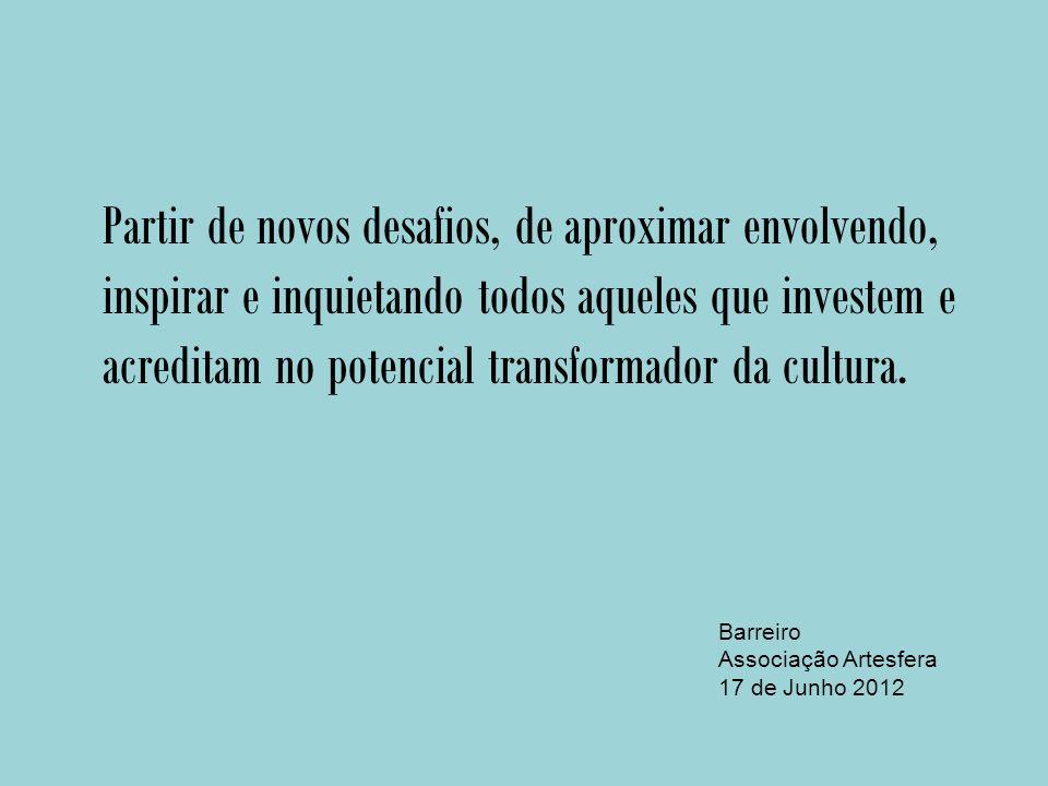 Partir de novos desafios, de aproximar envolvendo, inspirar e inquietando todos aqueles que investem e acreditam no potencial transformador da cultura.
