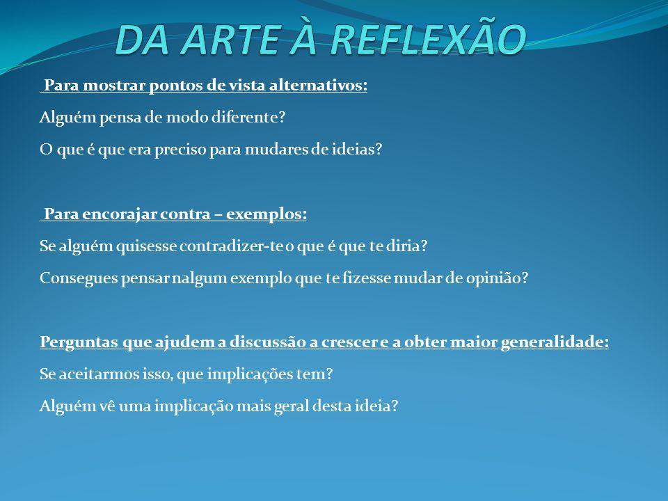DA ARTE À REFLEXÃO Para mostrar pontos de vista alternativos: