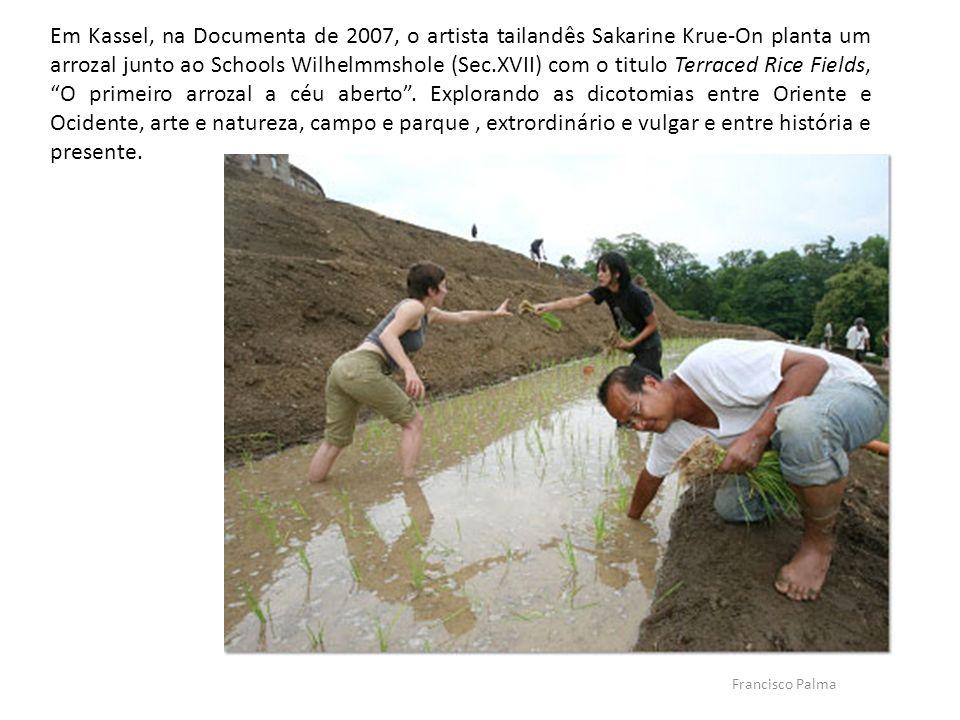 Em Kassel, na Documenta de 2007, o artista tailandês Sakarine Krue-On planta um arrozal junto ao Schools Wilhelmmshole (Sec.XVII) com o titulo Terraced Rice Fields, O primeiro arrozal a céu aberto . Explorando as dicotomias entre Oriente e Ocidente, arte e natureza, campo e parque , extrordinário e vulgar e entre história e presente.