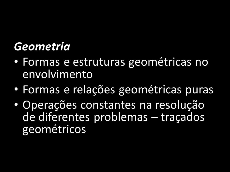 GeometriaFormas e estruturas geométricas no envolvimento. Formas e relações geométricas puras.