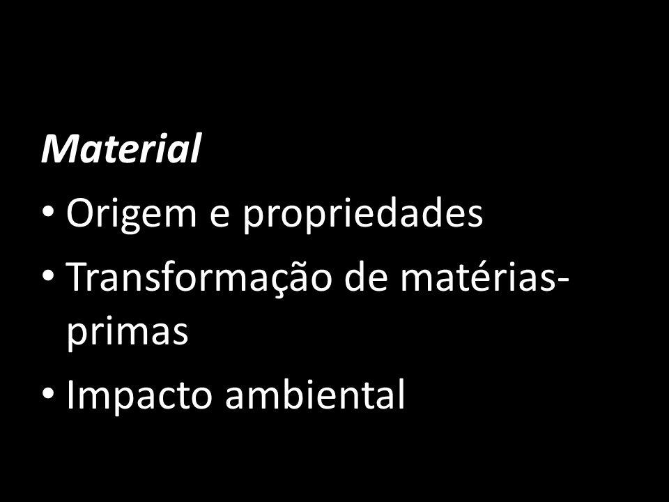Material Origem e propriedades Transformação de matérias-primas Impacto ambiental