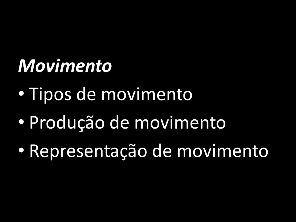 Movimento Tipos de movimento Produção de movimento Representação de movimento