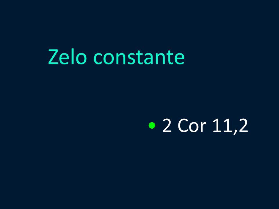 Zelo constante 2 Cor 11,2