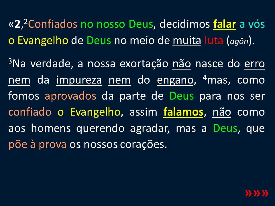 «2,2Confiados no nosso Deus, decidimos falar a vós o Evangelho de Deus no meio de muita luta (agôn).