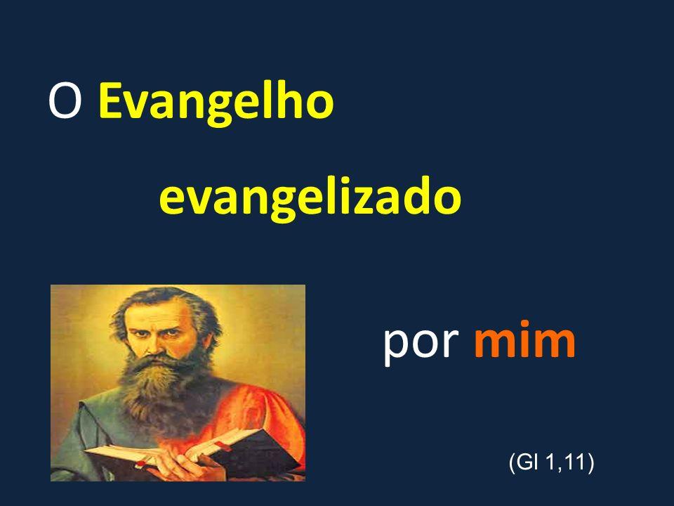 O Evangelho evangelizado por mim (Gl 1,11)