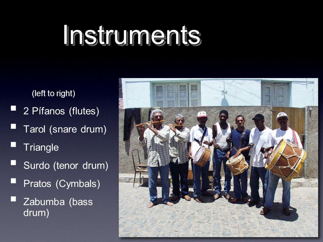 Instruments 2 Pífanos (flutes) Tarol (snare drum) Triangle