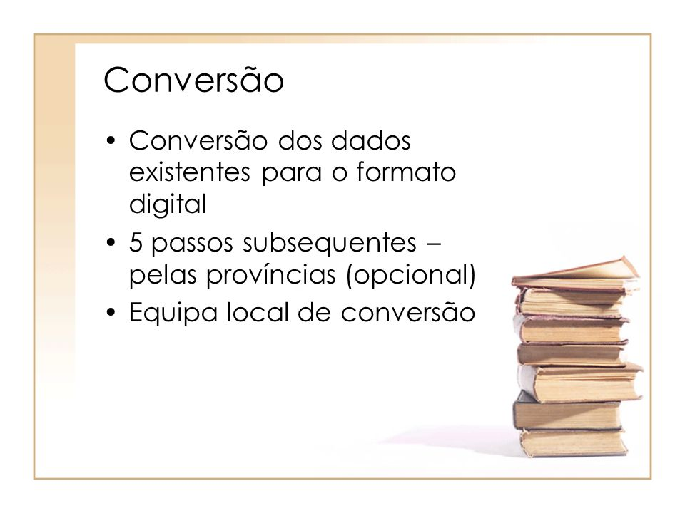 Conversão Conversão dos dados existentes para o formato digital