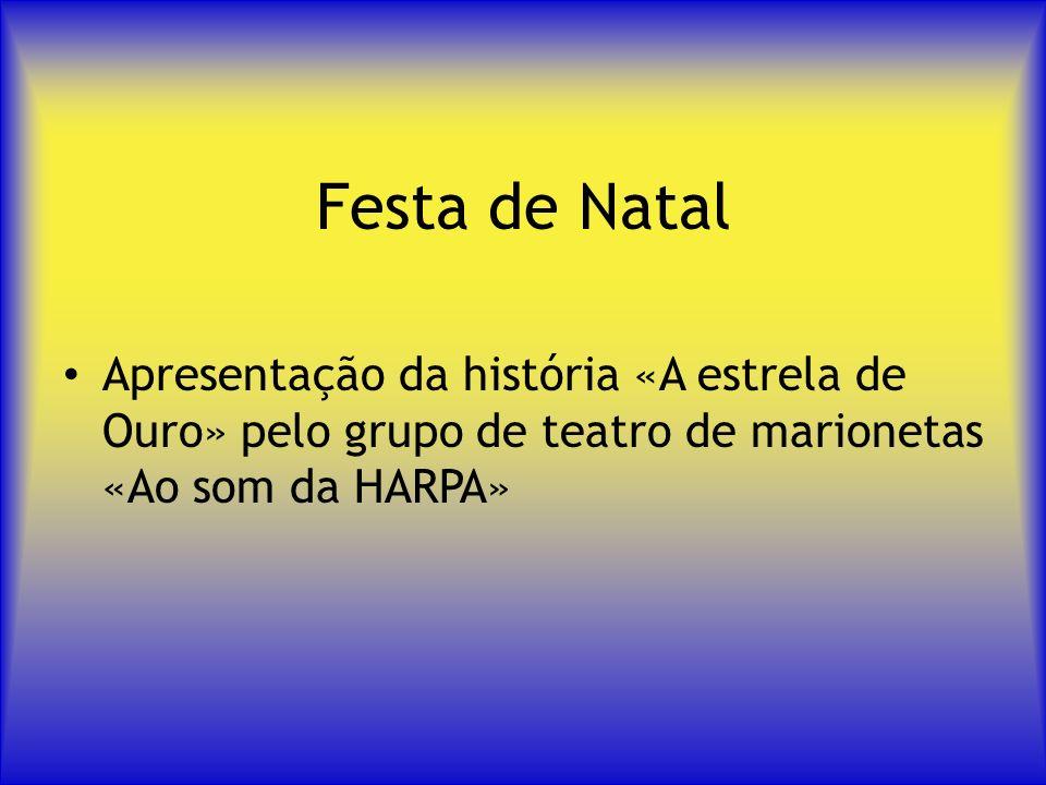 Festa de NatalApresentação da história «A estrela de Ouro» pelo grupo de teatro de marionetas «Ao som da HARPA»