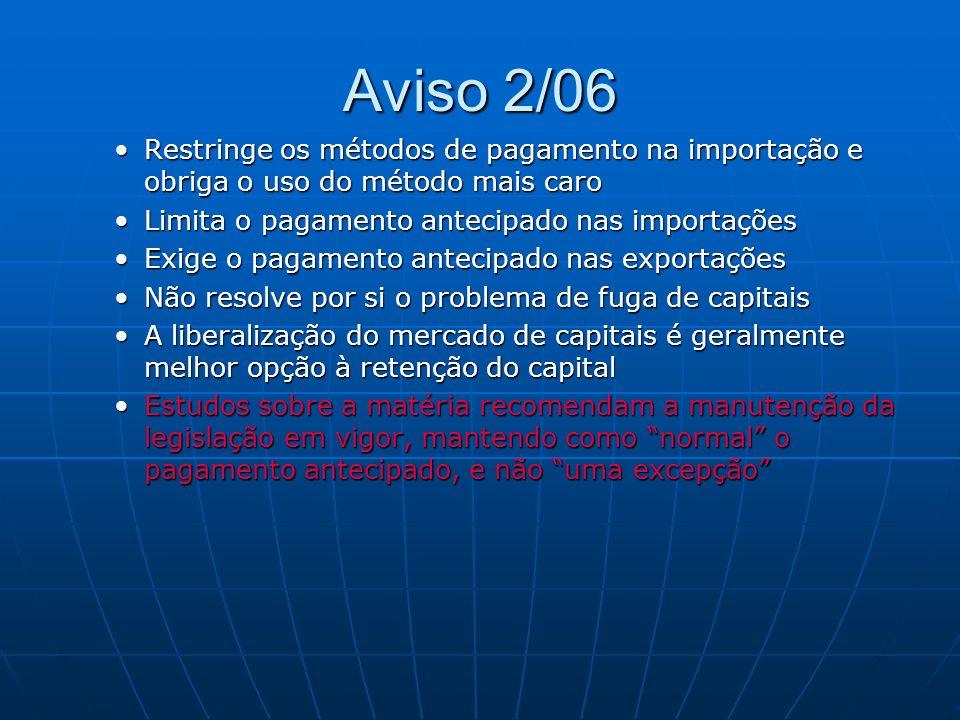 Aviso 2/06 Restringe os métodos de pagamento na importação e obriga o uso do método mais caro. Limita o pagamento antecipado nas importações.