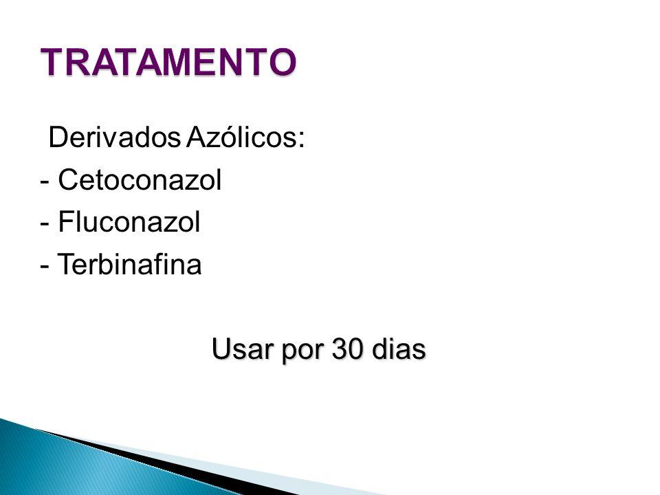 TRATAMENTO Derivados Azólicos: - Cetoconazol - Fluconazol