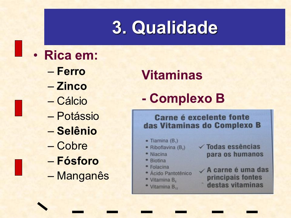 3. Qualidade Rica em: Vitaminas - Complexo B Ferro Zinco Cálcio