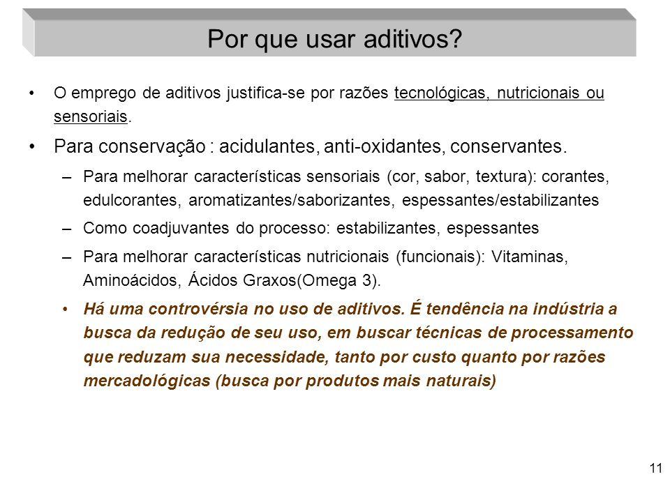 Por que usar aditivos O emprego de aditivos justifica-se por razões tecnológicas, nutricionais ou sensoriais.