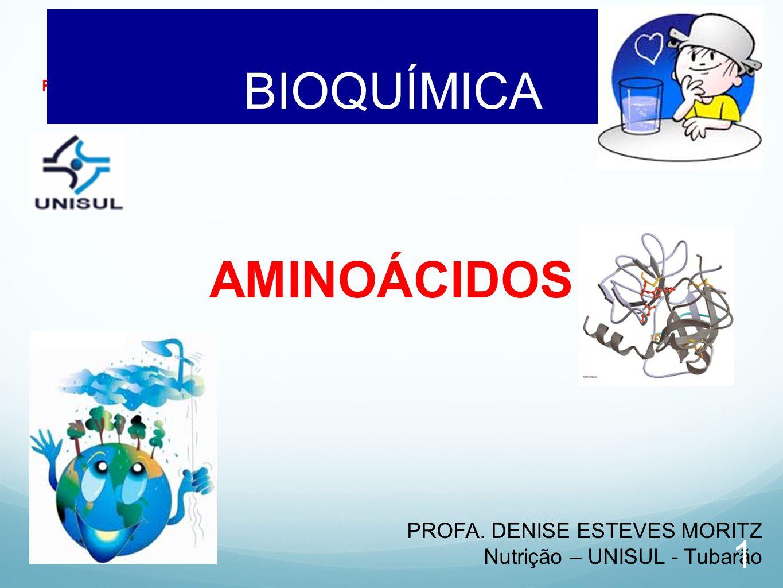 AMINOÁCIDOS BIOQUÍMICA AULA 03 PROFA. DENISE ESTEVES MORITZ