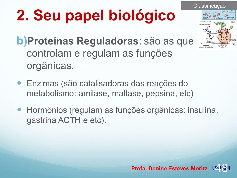 Classificação 2. Seu papel biológico. Proteínas Reguladoras: são as que controlam e regulam as funções orgânicas.