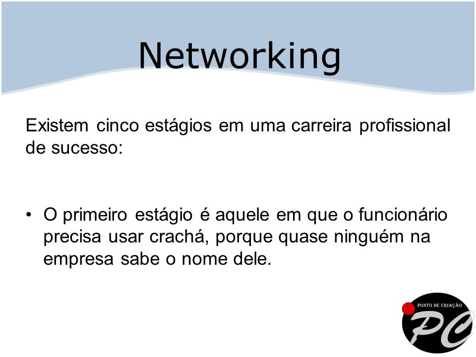 Networking Existem cinco estágios em uma carreira profissional de sucesso:
