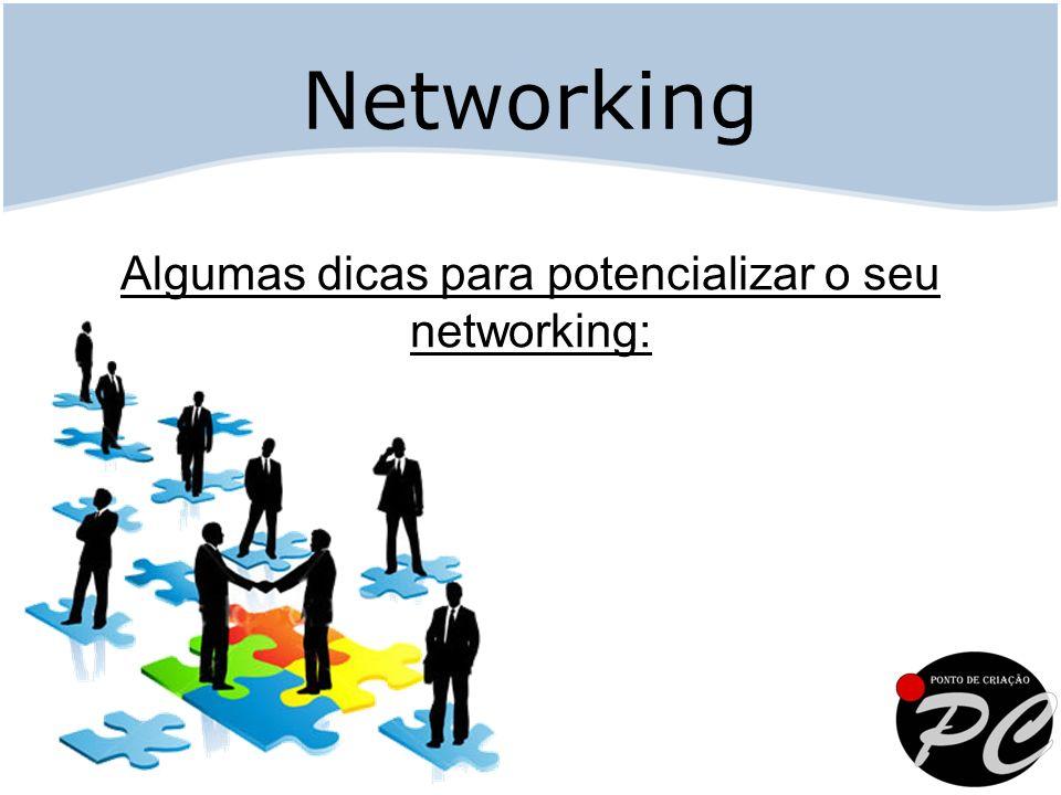 Algumas dicas para potencializar o seu networking: