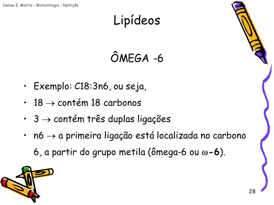 Lipídeos ÔMEGA -6 Exemplo: C18:3n6, ou seja, 18  contém 18 carbonos
