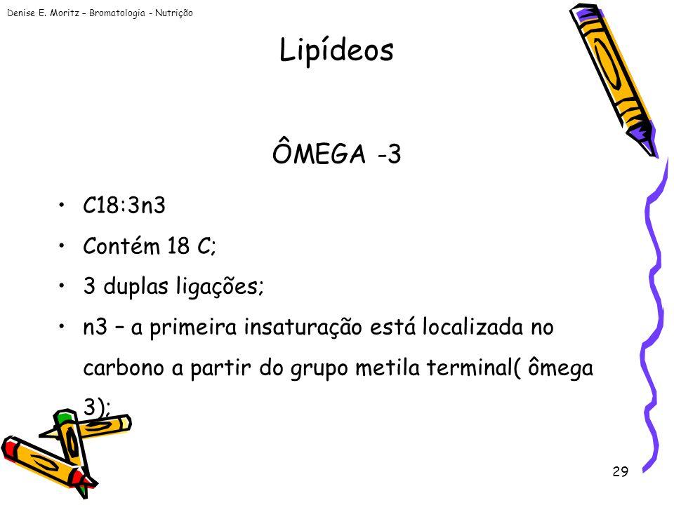 Lipídeos ÔMEGA -3 C18:3n3 Contém 18 C; 3 duplas ligações;