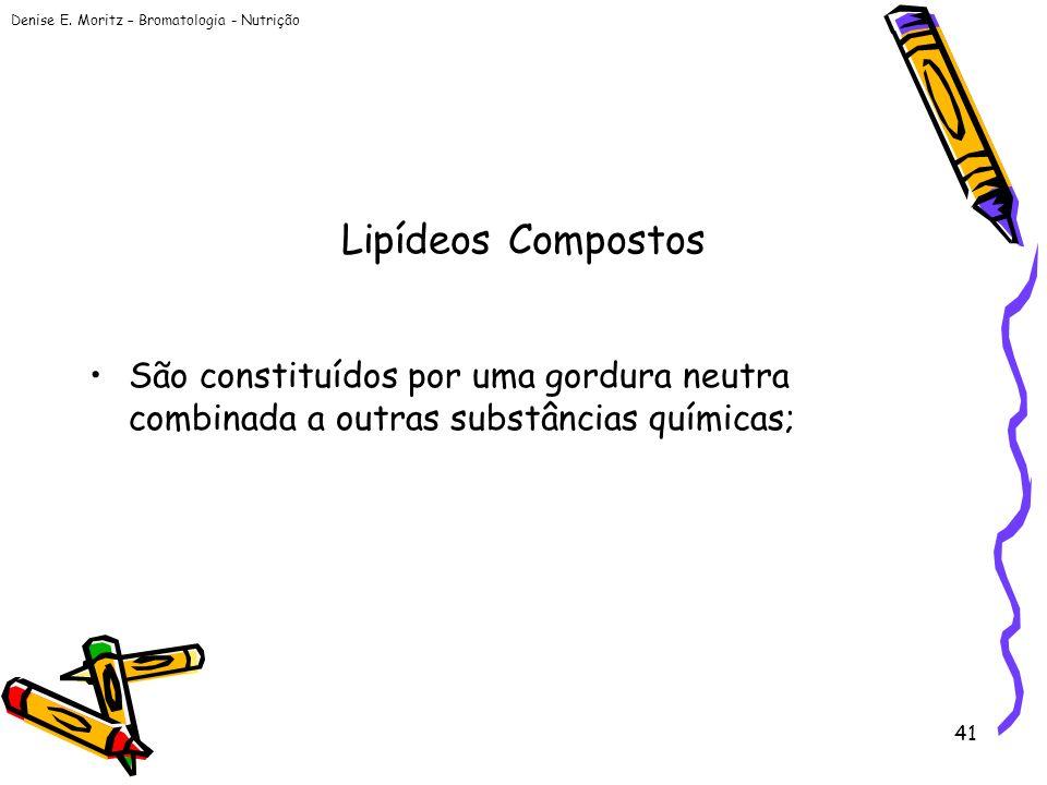 Lipídeos Compostos São constituídos por uma gordura neutra combinada a outras substâncias químicas;