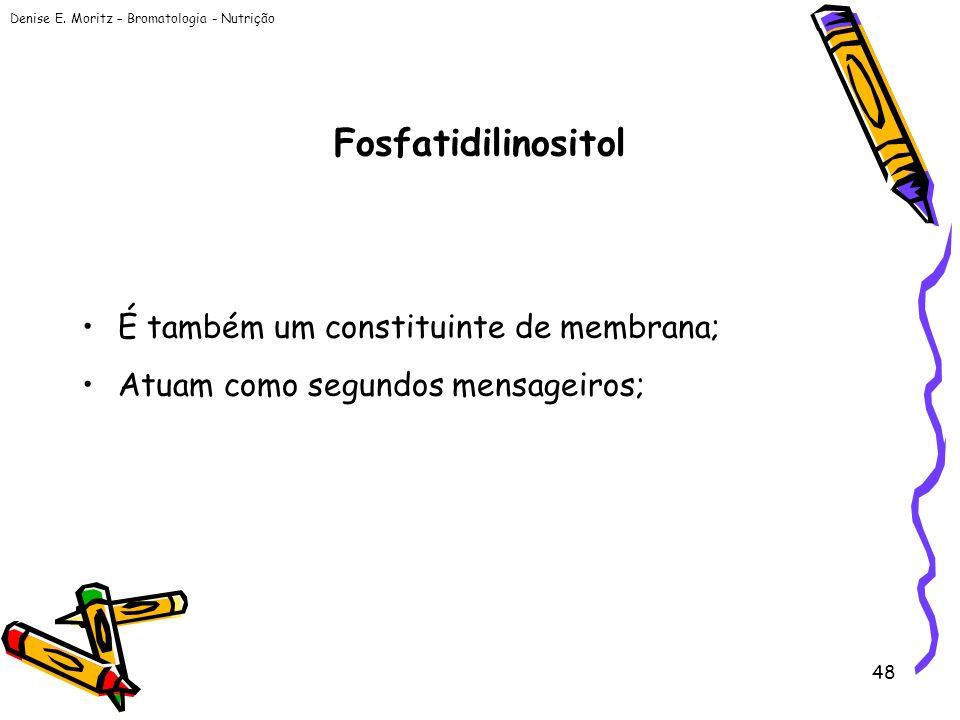 Fosfatidilinositol É também um constituinte de membrana;