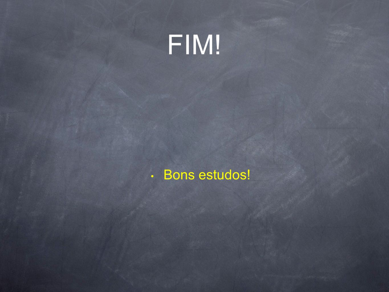 FIM! Bons estudos!