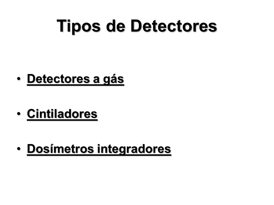 Tipos de Detectores Detectores a gás Cintiladores
