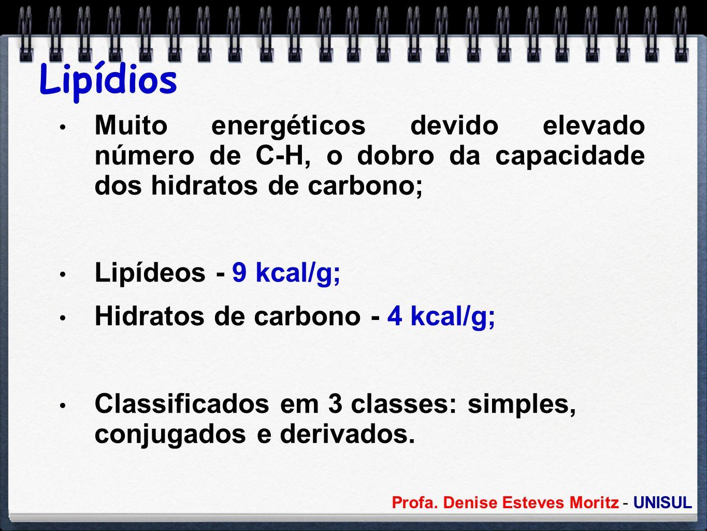 Lipídios Muito energéticos devido elevado número de C-H, o dobro da capacidade dos hidratos de carbono;