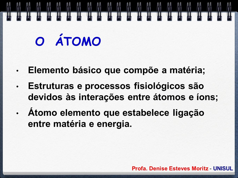 O ÁTOMO Elemento básico que compõe a matéria;