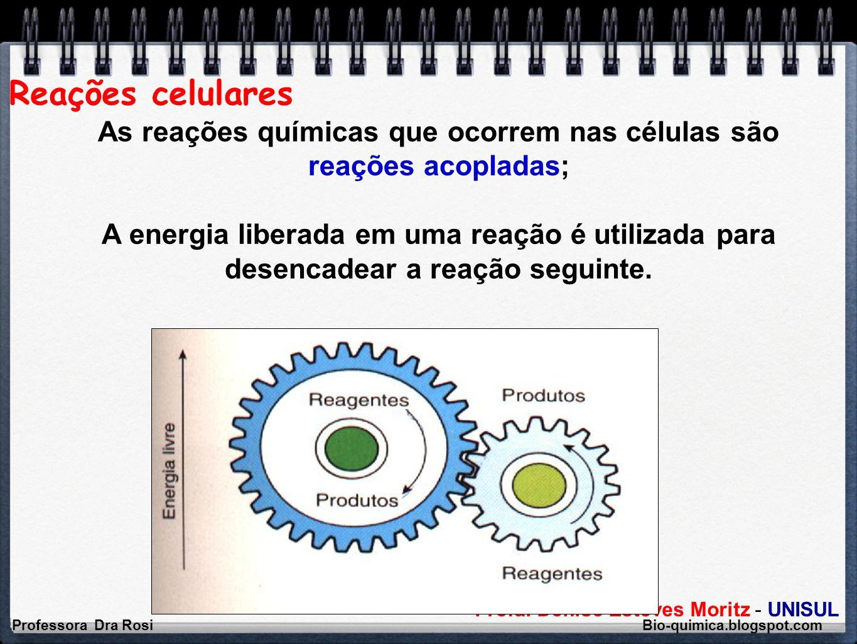 Reações celulares As reações químicas que ocorrem nas células são reações acopladas;
