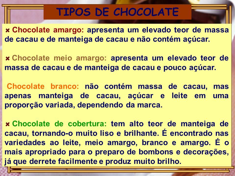 TIPOS DE CHOCOLATEChocolate amargo: apresenta um elevado teor de massa de cacau e de manteiga de cacau e não contém açúcar.