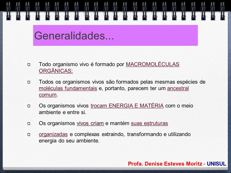 Generalidades... Todo organismo vivo é formado por MACROMOLÉCULAS ORGÂNICAS;