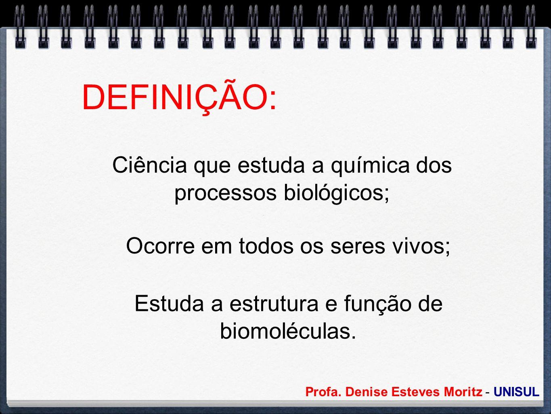 DEFINIÇÃO: Ciência que estuda a química dos processos biológicos;