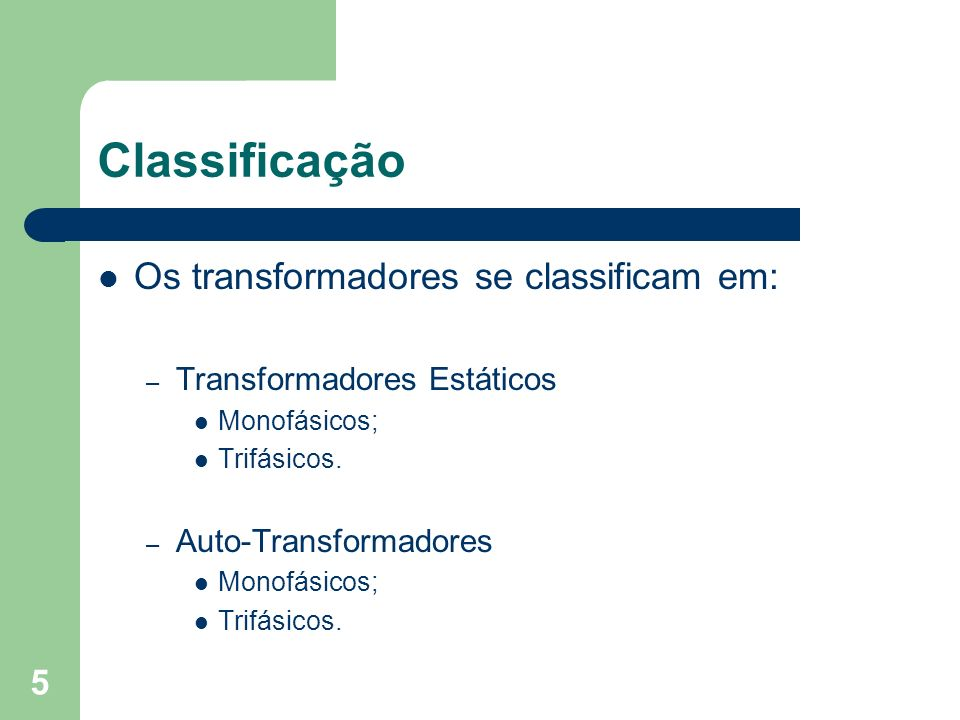 Classificação Os transformadores se classificam em: