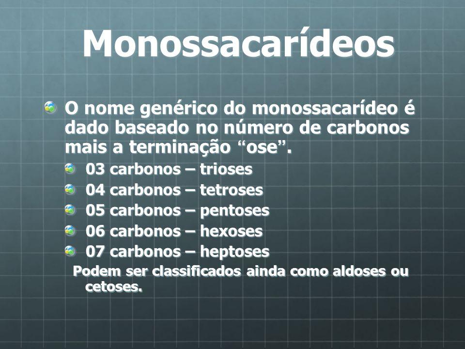 MonossacarídeosO nome genérico do monossacarídeo é dado baseado no número de carbonos mais a terminação ose .