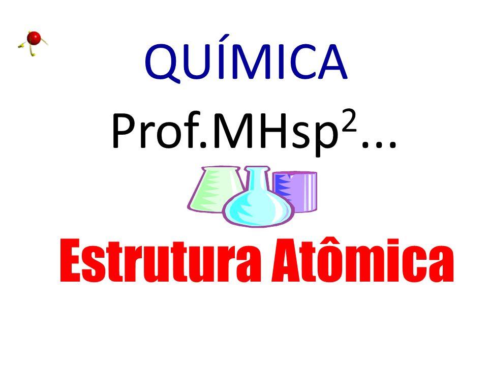 QUÍMICA Prof.MHsp2... Estrutura Atômica