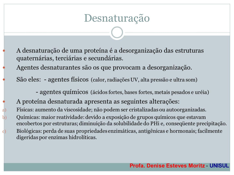 Desnaturação A desnaturação de uma proteína é a desorganização das estruturas quaternárias, terciárias e secundárias.