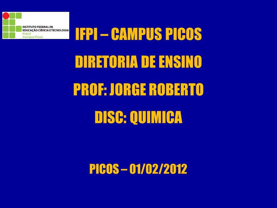 IFPI – CAMPUS PICOS DIRETORIA DE ENSINO PROF: JORGE ROBERTO