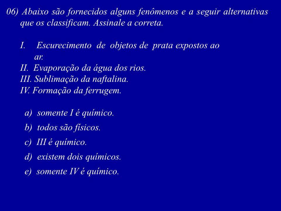 06) Abaixo são fornecidos alguns fenômenos e a seguir alternativas que os classificam. Assinale a correta.